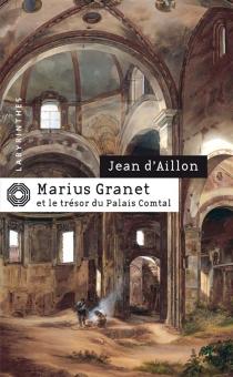 Marius Granet et le trésor du Palais comtal - Jean d'Aillon