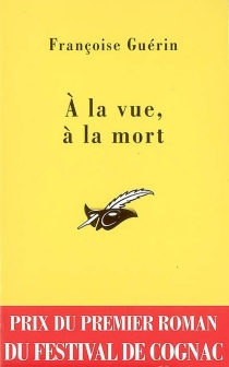 A la vue, à la mort - FrançoiseGuérin