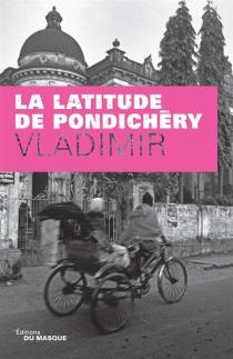 La latitude de Pondichéry - Vladimir