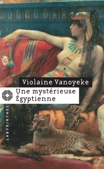 Une mystérieuse Egyptienne : les enquêtes d'Alexandros l'Egyptien - ViolaineVanoyeke