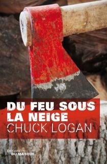 Du feu sous la neige - ChuckLogan