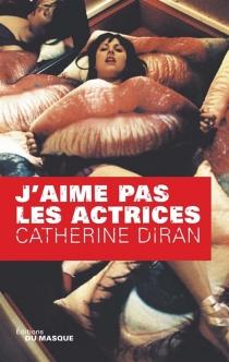 J'aime pas les actrices : les aventures parisiennes de Victoria Reyne, 6e arrondissement - CatherineDiran