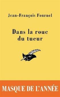 Dans la roue du tueur - Jean-FrançoisFournel