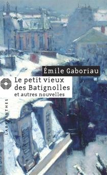 Le petit vieux des Batignolles| Suivi de Mariages d'aventure - ÉmileGaboriau