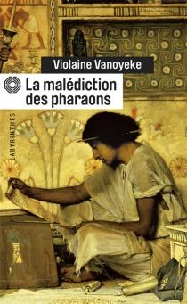 La malédiction des pharaons : une enquête d'Alexandros l'Egyptien - ViolaineVanoyeke