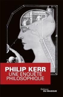 Une enquête philosophique - PhilipKerr