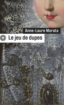 Le jeu de dupes - Anne-LaureMorata