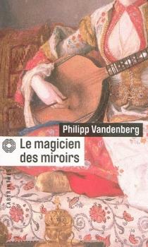 Le magicien des miroirs - PhilippVandenberg