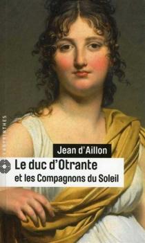 Le duc d'Otrante et les compagnons du Soleil - Jean d'Aillon