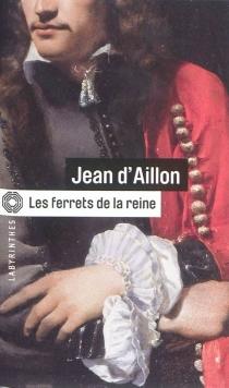 Les ferrets de la reine - Jean d'Aillon