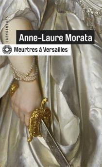 Meurtres à Versailles - Anne-LaureMorata