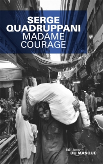 Madame Courage - Serge Quadruppani