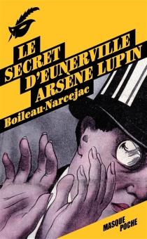 Le secret d'Eunerville : Arsène Lupin - PierreBoileau