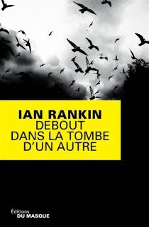 Debout dans la tombe d'un autre - IanRankin