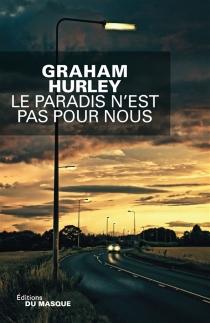 Le paradis n'est pas pour nous - GrahamHurley