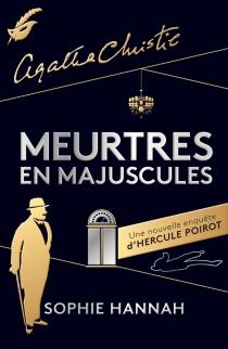 Meurtres en majuscules : une nouvelle enquête d'Hercule Poirot - SophieHannah