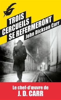 Trois cercueils se refermeront - John DicksonCarr