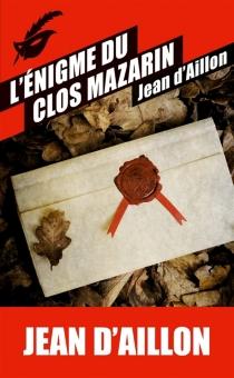L'énigme du clos Mazarin - Jean d'Aillon