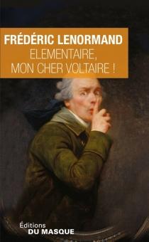 Elémentaire, mon cher Voltaire ! - FrédéricLenormand