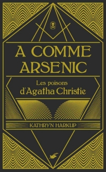 A comme arsenic : les poisons d'Agatha Christie - Kathryn Harkup
