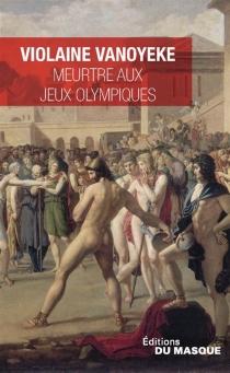 Meurtre aux jeux Olympiques : une enquête d'Alexandros l'Egyptien - ViolaineVanoyeke