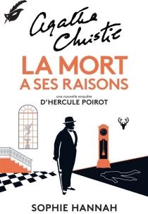 La mort a ses raisons : une nouvelle enquête d'Hercule Poirot - SophieHannah