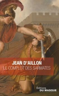 Le complot des Sarmates| Suivi de La Tarasque - Jean d'Aillon