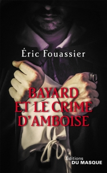 Bayard et le crime d'Amboise - EricFouassier