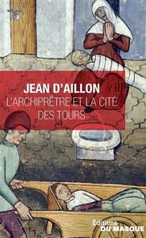 L'archiprêtre et la cité des tours - Jean d'Aillon