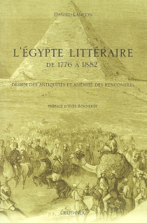 L'Egypte littéraire de 1776 à 1882 : destin des Antiquités et aménités des rencontres - DanielLançon