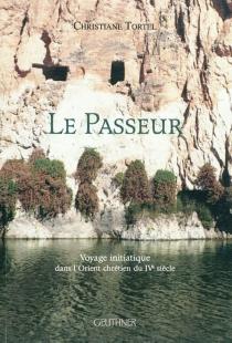 Le passeur : voyage initiatique dans l'Orient chrétien du IVe siècle - ChristianeTortel