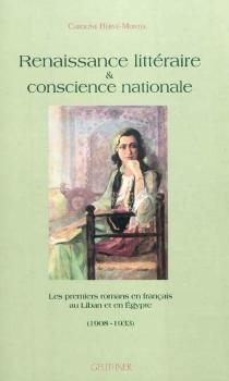 Renaissance littéraire et conscience nationale : les premiers romans en français au Liban et en Egypte (1908-1933) - CarolineHervé-Montel