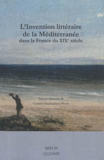 L'invention littéraire de la Méditerranée dans la France du XIXe siècle -