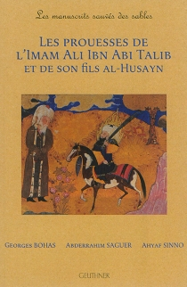 Les prouesses de l'imam Ali Ibn Abi Talib et de son fils al-Husayn : les manuscrits sauvés des sables -