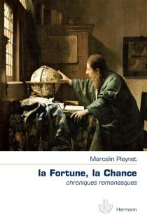La fortune, la chance : chroniques romanesques - MarcelinPleynet