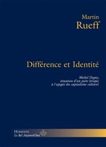 Différence et identité : Michel Deguy, situation d'un poète lyrique à l'apogée du capitalisme culturel - MartinRueff