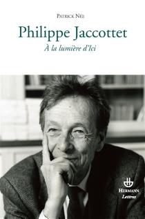 Philippe Jaccottet : à la lumière d'ici - PatrickNée