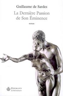 La dernière passion de Son Eminence - Guillaume deSardes