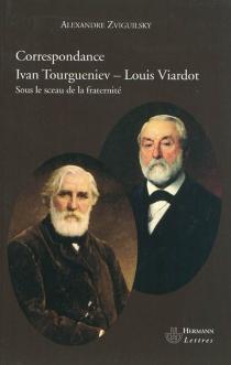 Correspondance Ivan Tourgueniev-Louis Viardot : sous le sceau de la fraternité - Ivan SergueïevitchTourguéniev