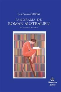 Panorama du roman australien des origines à nos jours : 1831-2007 - Jean-FrançoisVernay