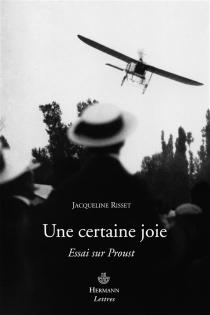 Une certaine joie : essai sur Proust - JacquelineRisset