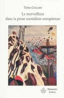Le merveilleux dans la prose surréaliste européenne - TaniaCollani