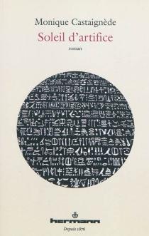 Soleil d'artifice - MoniqueCastaignède