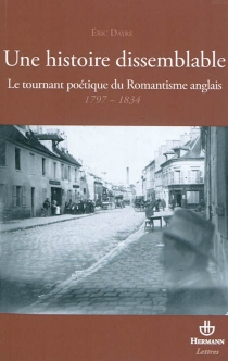 Une histoire dissemblable : le tournant poétique du romantisme anglais, 1797-1834 - EricDayre