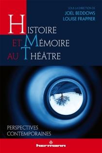 Histoire et mémoire au théâtre : perspectives contemporaines -