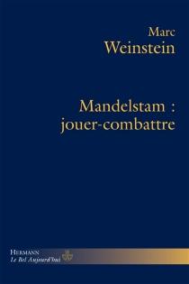 Mandelstam : jouer-combattre - MarcWeinstein