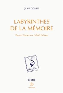 Labyrinthes de la mémoire : douze études sur l'abbé Prévost - JeanSgard