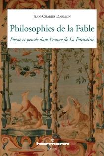 Philosophies de la Fable : poésie et pensée dans l'oeuvre de La Fontaine - Jean-CharlesDarmon