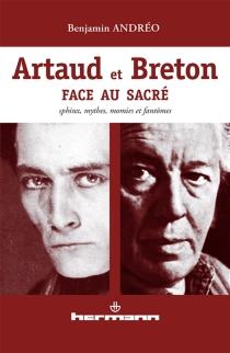 Artaud et Breton face au sacré : sphinx, mythes, momies et fantômes - BenjaminAndréo