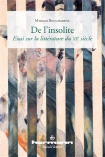 De l'insolite : essai sur la littérature du XXe siècle - MyriamBoucharenc